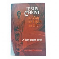 Jesus Christ - The Way, The Truth, The Life - A Daily Prayer Book