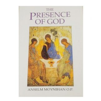 The Presence of God by Anselm Moynihan OP
