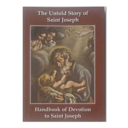 The Untold Story of St Joseph - Handbook of Devotion to St Joseph