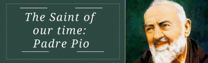 The Saint of our Time: Padre Pio