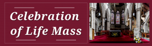 Celebration of Life Mass- Sunday 3 October